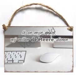Metalen wandbord met de tekst: Ik en mijn muis, wij willen de Heere dienen