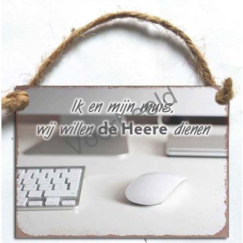 Metalen wandbord A7 met de tekst: Ik en mijn muis, wij willen de Heere dienen.