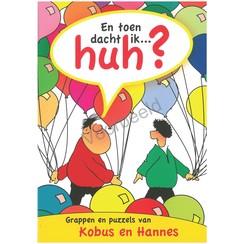 En toen dacht ik ... HUH Grappen en puzzels van Kobus en Hannes