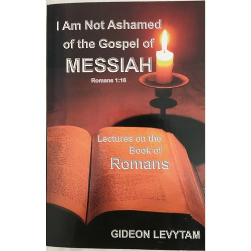 I am not ashamed of the Gospel of Messiah (Lectures on the Book of Romans).