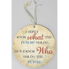 Wooden wall sign, round/houten wandbord, rond met de tekst: I don't know what the future holds, but