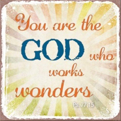metal fridge magnet/metalen magneet 7x7 cm. met de tekst:  You are the God who works wonders. Ps. 77