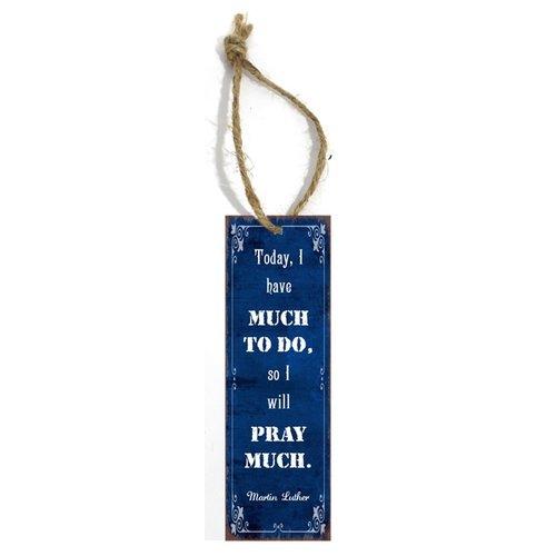 metal book mark/metalen boekenlegger, 30 gr. met de tekst:  Today, I have much to do, so I will pray