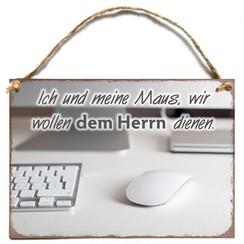 Wandhänger aus Metall/metalen wandbord A6 met de tekst:  Ich und meine Maus, wir willen dem Herrn di