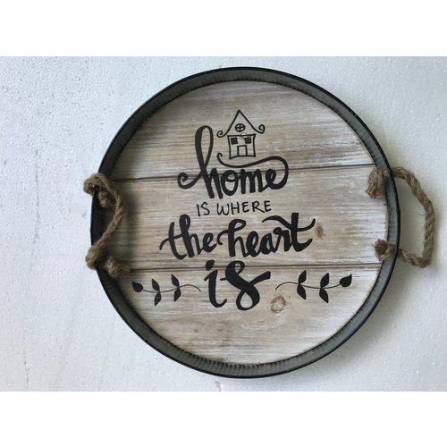 Dienblad rond groot motief 2. Met de tekst: Home is where the heart is. 44x44x4 cm, ong. 1.070 gr.