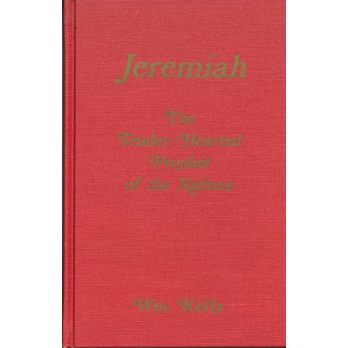 Jeremiah the Tender Hearted Prophet of the Nations.
