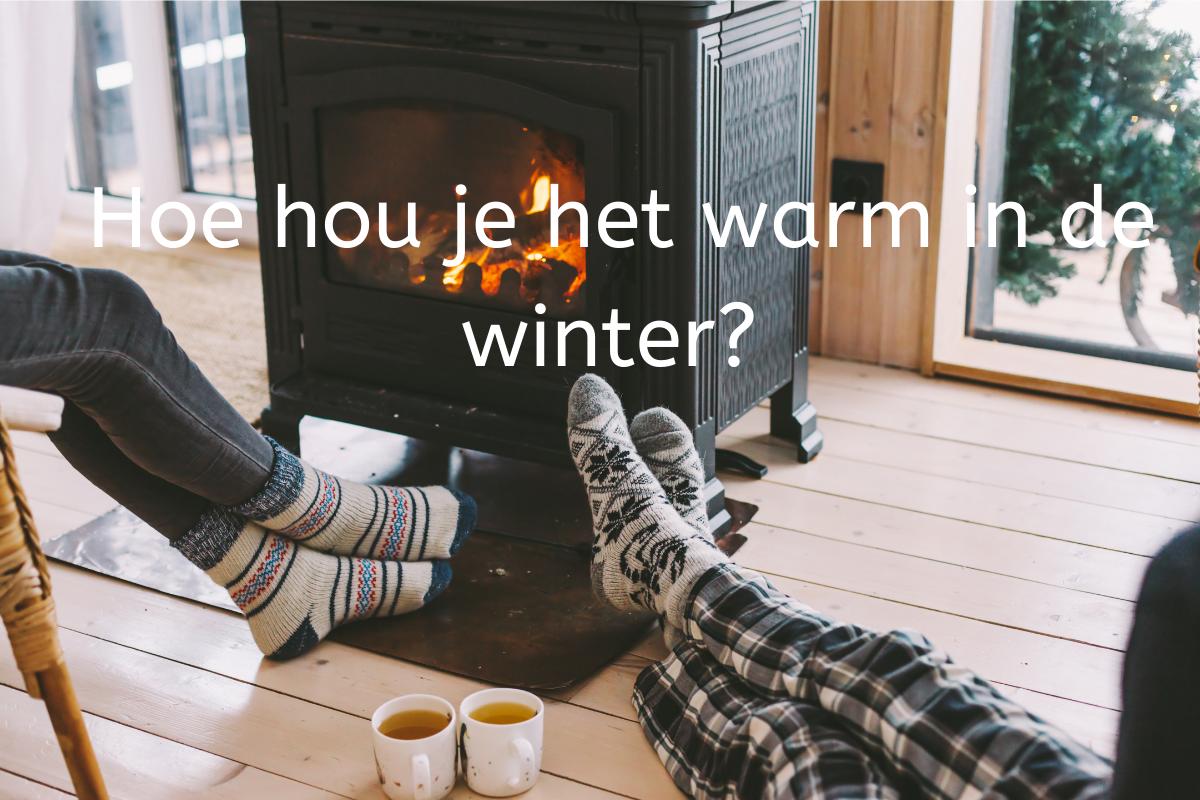 Hoe hou je het warm in de winter?