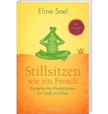 Eline Snel Sitting Still Like a Frog: Mindfulness Exercises for Kids (and Their Parents)