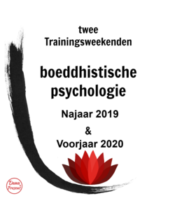 Twee Trainingsweekenden Boeddhistische Psychologie: 2 & 3 November 2019 + 4 & 5 April 2020