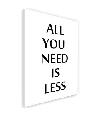 Schilderij - All you need is less, 2 maten, zwart-wit, wanddecoratie