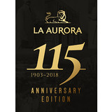 La Aurora 115 Anniversary