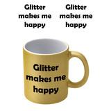 Glitter Makes Me Happy Goude Glitter Mok