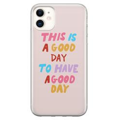 Leuke Telefoonhoesjes iPhone 11 siliconen hoesje - This is a good day