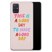 Samsung Galaxy A51 siliconen hoesje - This is a good day