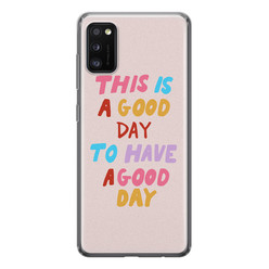 Leuke Telefoonhoesjes Samsung Galaxy A41 siliconen hoesje - This is a good day