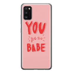 Samsung Galaxy A41 siliconen hoesje - You got this babe!