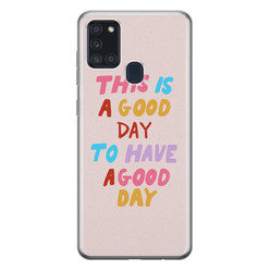 Leuke Telefoonhoesjes Samsung Galaxy A21s siliconen hoesje - This is a good day