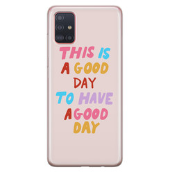 Samsung Galaxy A71 siliconen hoesje - This is a good day