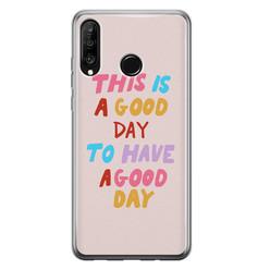 Leuke Telefoonhoesjes Huawei P30 Lite siliconen hoesje - This is a good day