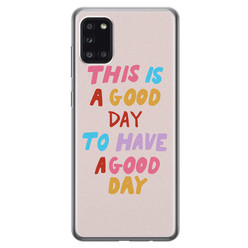 Leuke Telefoonhoesjes Samsung Galaxy A31 siliconen hoesje - This is a good day