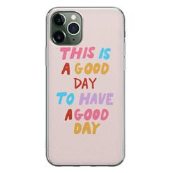 Leuke Telefoonhoesjes iPhone 11 Pro siliconen hoesje - This is a good day