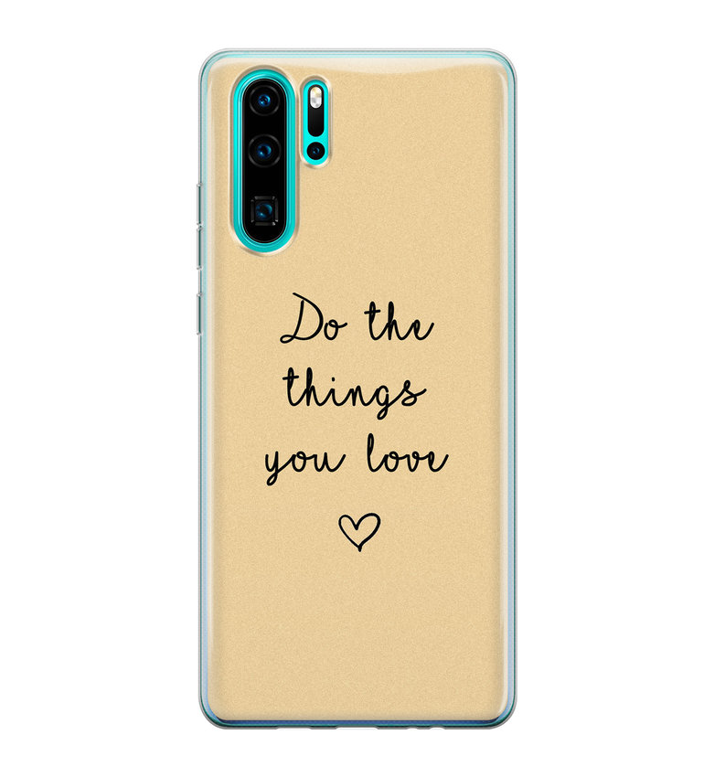 Huawei P30 Pro siliconen hoesje - Do the things you love