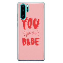 Leuke Telefoonhoesjes Huawei P30 Pro siliconen hoesje - You got this babe!