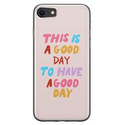 Leuke Telefoonhoesjes iPhone 8/7 siliconen hoesje - This is a good day