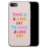 iPhone 8/7 siliconen hoesje - This is a good day
