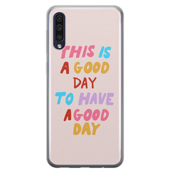 Leuke Telefoonhoesjes Samsung Galaxy A70 siliconen hoesje - This is a good day