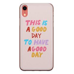 Leuke Telefoonhoesjes iPhone XR siliconen hoesje - This is a good day