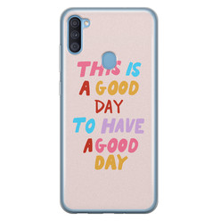 Leuke Telefoonhoesjes Samsung Galaxy A11 siliconen hoesje - This is a good day