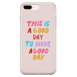 Leuke Telefoonhoesjes iPhone 8 Plus/7 Plus siliconen hoesje - This is a good day
