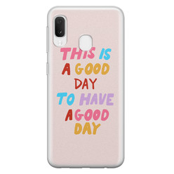 Leuke Telefoonhoesjes Samsung Galaxy A20e siliconen hoesje - This is a good day