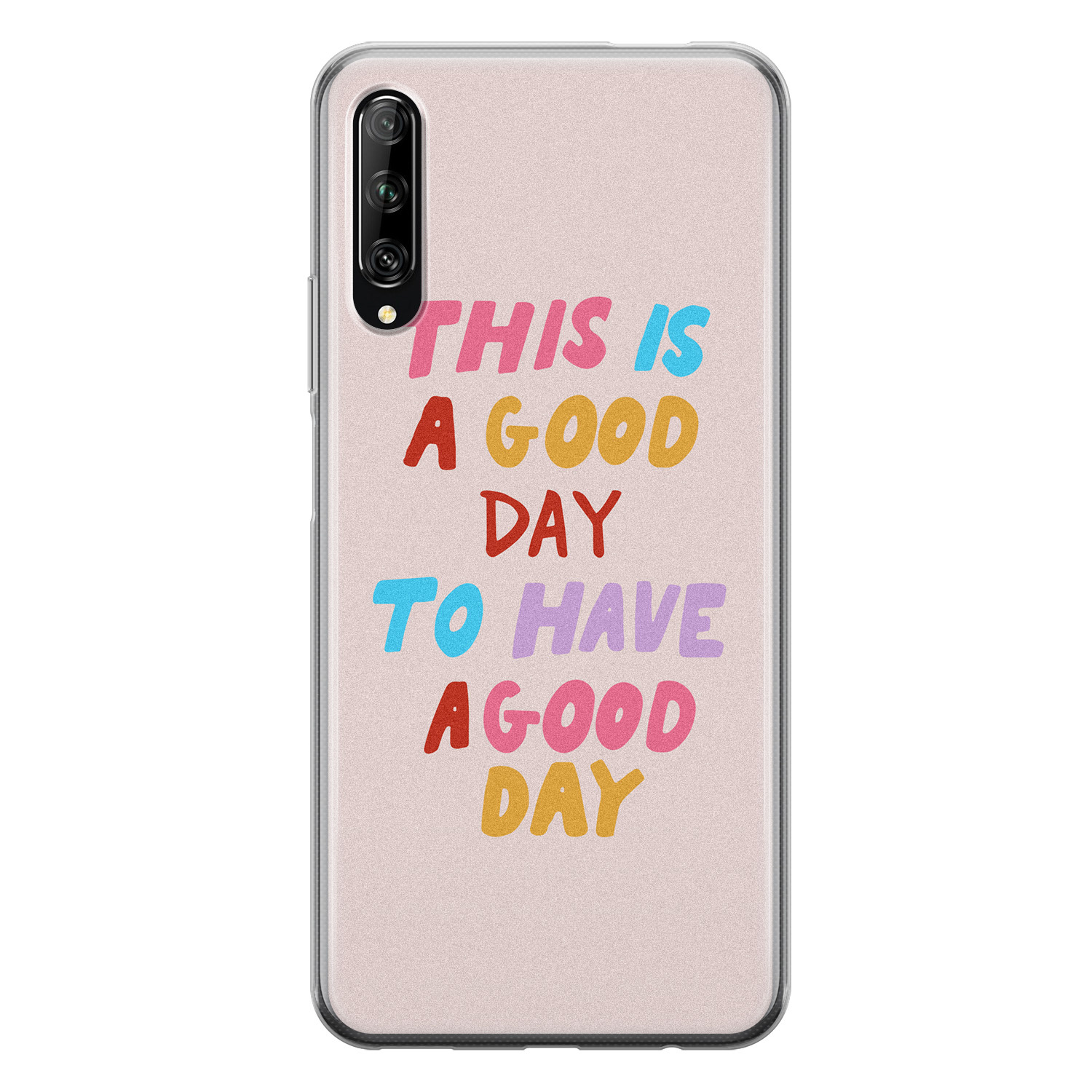 Huawei P Smart Pro siliconen hoesje - This is a good day