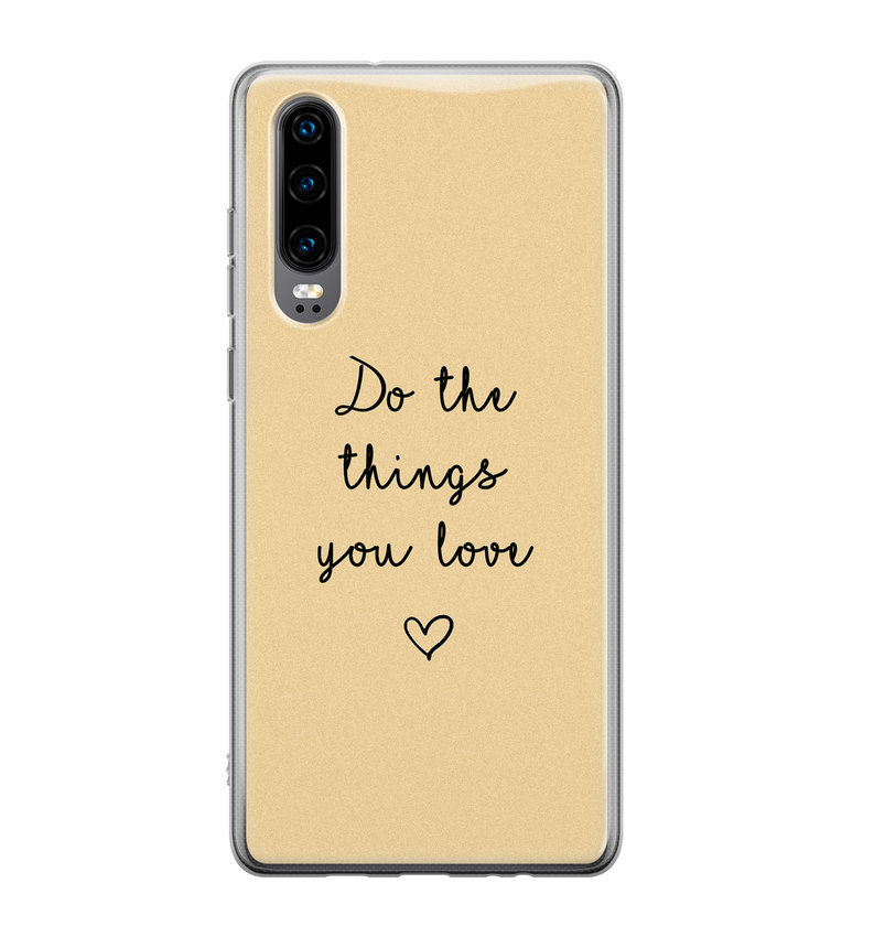 Huawei P30 siliconen hoesje - Do the things you love