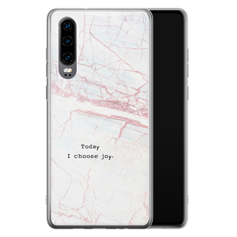 Huawei P30 siliconen hoesje - Today I choose joy