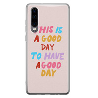 Huawei P30 siliconen hoesje - This is a good day