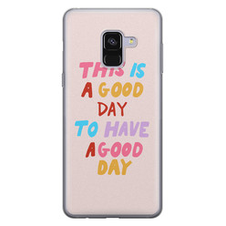 Leuke Telefoonhoesjes Samsung Galaxy A8 2018 siliconen hoesje - This is a good day