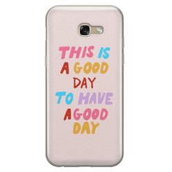 Leuke Telefoonhoesjes Samsung Galaxy A5 2017 siliconen hoesje - This is a good day