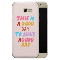 Samsung Galaxy A5 2017 siliconen hoesje - This is a good day