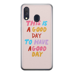 Leuke Telefoonhoesjes Samsung Galaxy A40 siliconen hoesje - This is a good day
