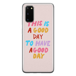 Leuke Telefoonhoesjes Samsung Galaxy S20 siliconen hoesje - This is a good day
