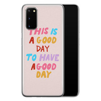 Samsung Galaxy S20 siliconen hoesje - This is a good day