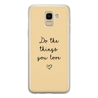 Samsung Galaxy J6 2018 siliconen hoesje - Do the things you love