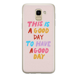 Samsung Galaxy J6 2018 siliconen hoesje - This is a good day