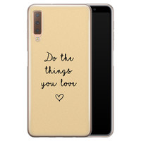 Samsung Galaxy A7 2018 siliconen hoesje - Do the things you love