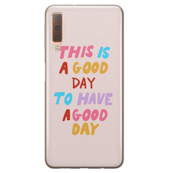 Samsung Galaxy A7 2018 siliconen hoesje - This is a good day