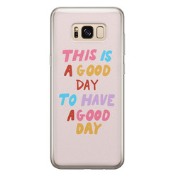 Leuke Telefoonhoesjes Samsung Galaxy S8 siliconen hoesje - This is a good day