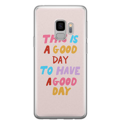 Leuke Telefoonhoesjes Samsung Galaxy S9 siliconen hoesje - This is a good day